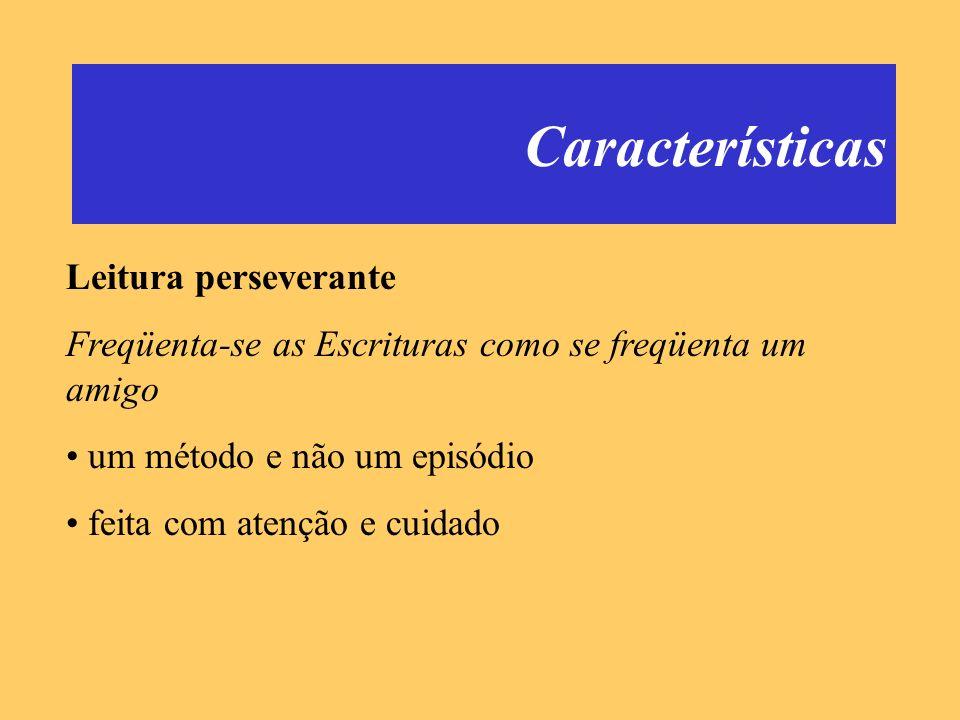 Características Leitura perseverante Freqüenta-se as Escrituras como se freqüenta um amigo um método e não um episódio feita com atenção e cuidado