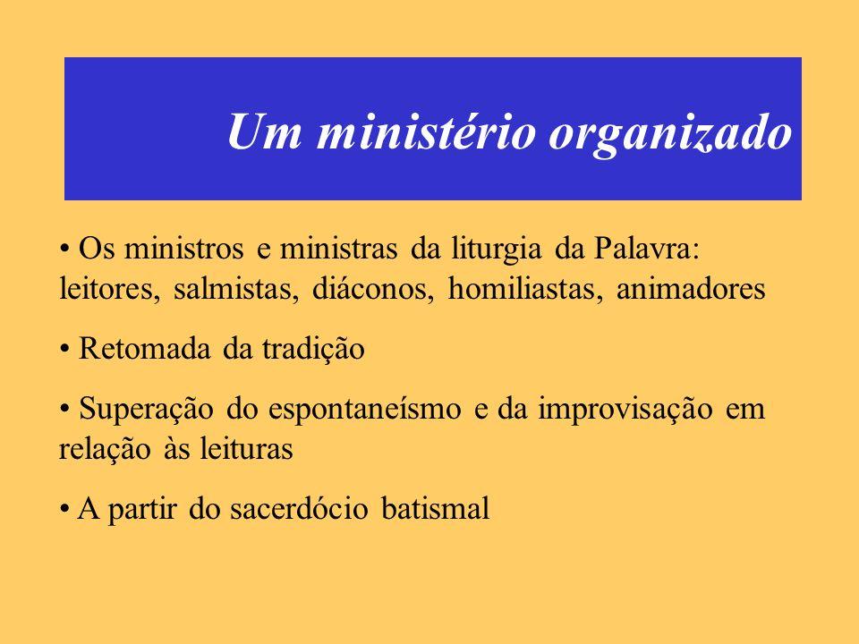 Um ministério organizado Os ministros e ministras da liturgia da Palavra: leitores, salmistas, diáconos, homiliastas, animadores Retomada da tradição