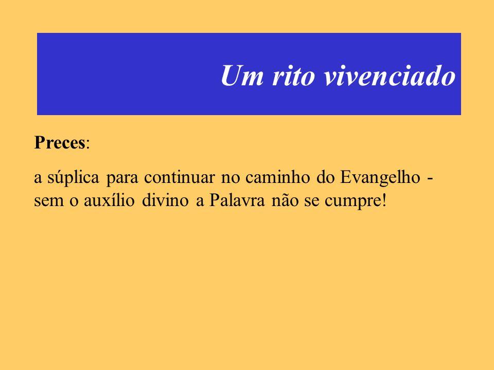 Um rito vivenciado Preces: a súplica para continuar no caminho do Evangelho - sem o auxílio divino a Palavra não se cumpre!