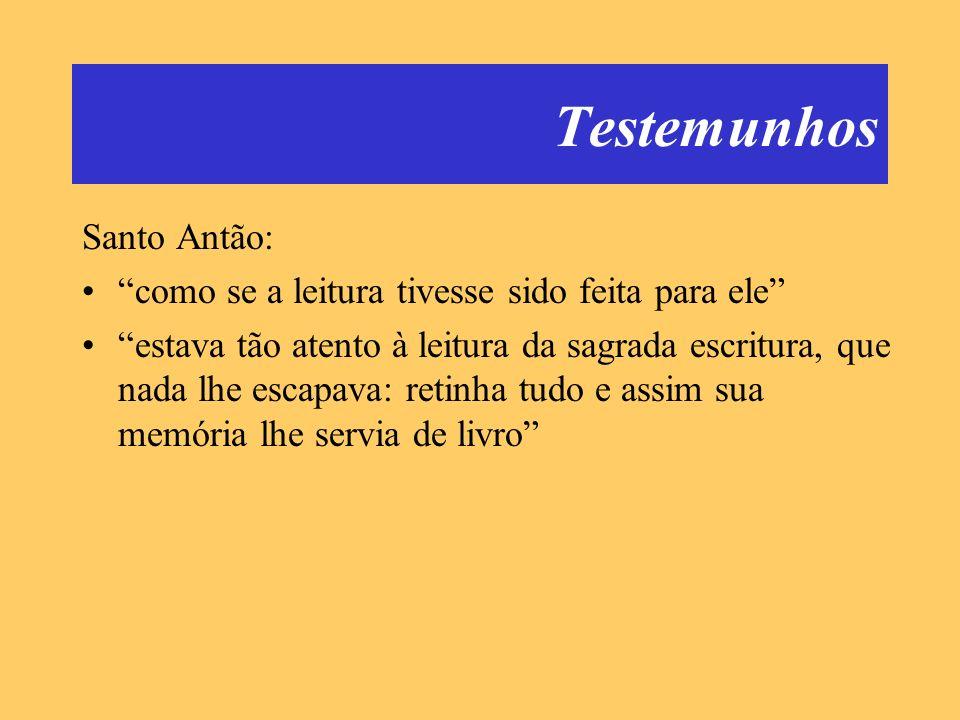 Testemunhos Santo Antão: como se a leitura tivesse sido feita para ele estava tão atento à leitura da sagrada escritura, que nada lhe escapava: retinh