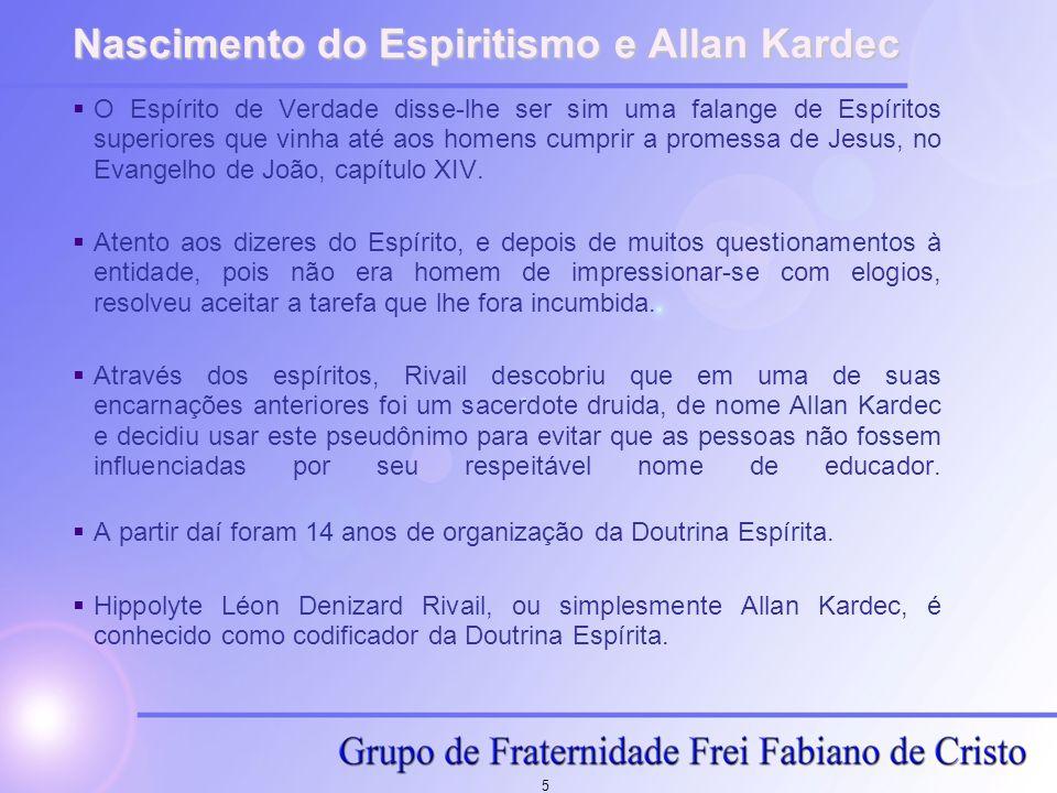 5 Nascimento do Espiritismo e Allan Kardec O Espírito de Verdade disse-lhe ser sim uma falange de Espíritos superiores que vinha até aos homens cumpri