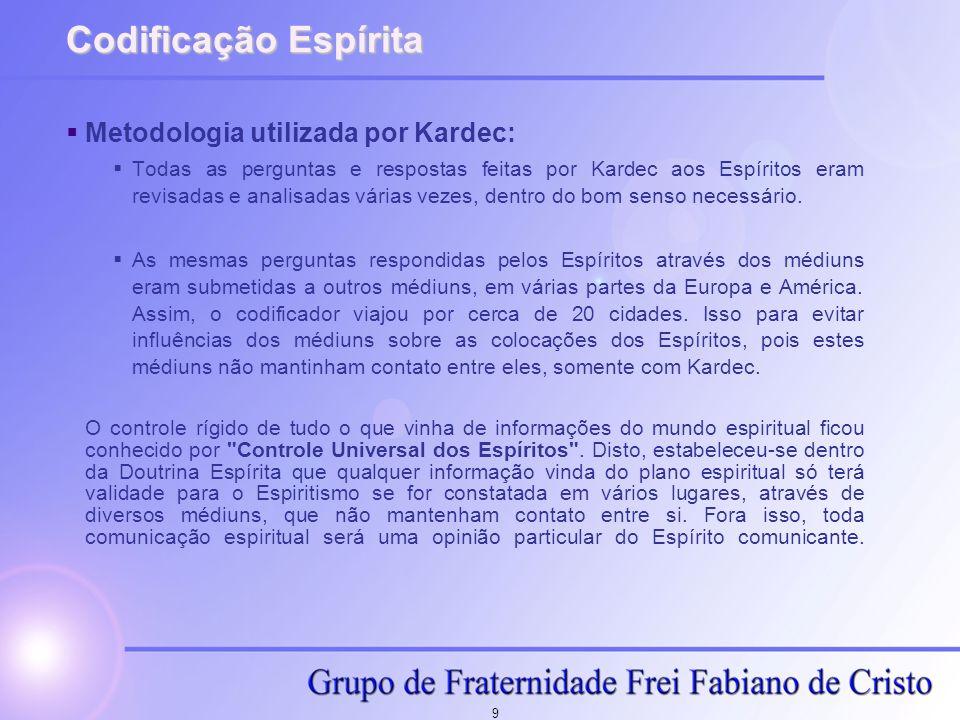 9 Codificação Espírita Metodologia utilizada por Kardec: Todas as perguntas e respostas feitas por Kardec aos Espíritos eram revisadas e analisadas vá