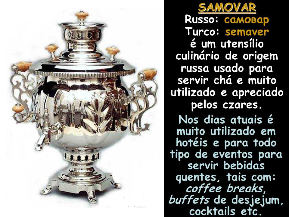 SAMOVAR SAMOVAR Russo: самовар Turco: semaver é um utensílio culinário de origem russa usado para servir chá e muito utilizado e apreciado pelos czares.
