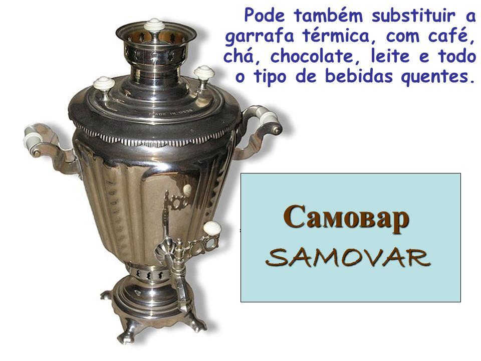 SAMOVAR SAMOVAR Russo: самовар Turco: semaver é um utensílio culinário de origem russa usado para servir chá e muito utilizado e apreciado pelos czare