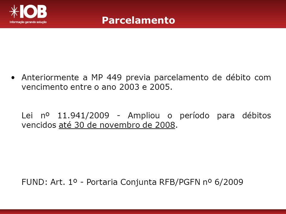 Parcelamento Podem ser parcelados os SALDOS remanescentes do: Podem ser parcelados os SALDOS remanescentes do: REFIS (Lei 9.964/00), PAES (Lei 10.684/03) e PAEX (MP 303/06) Parcelamento previsto no art.