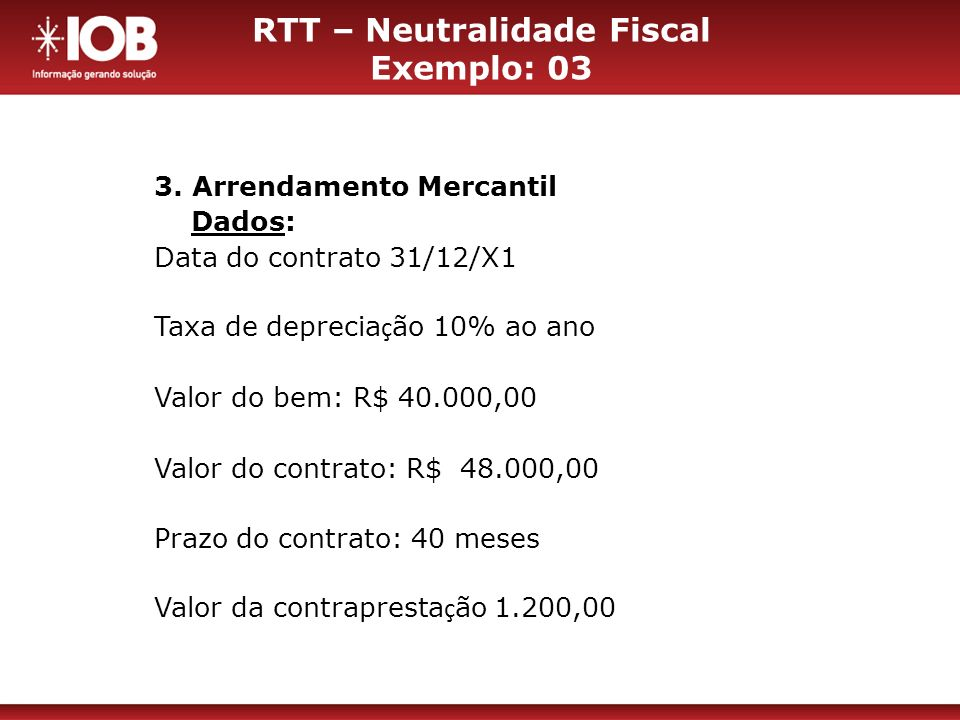 3. Arrendamento Mercantil Dados: Data do contrato 31/12/X1 Taxa de deprecia ç ão 10% ao ano Valor do bem: R$ 40.000,00 Valor do contrato: R$ 48.000,00