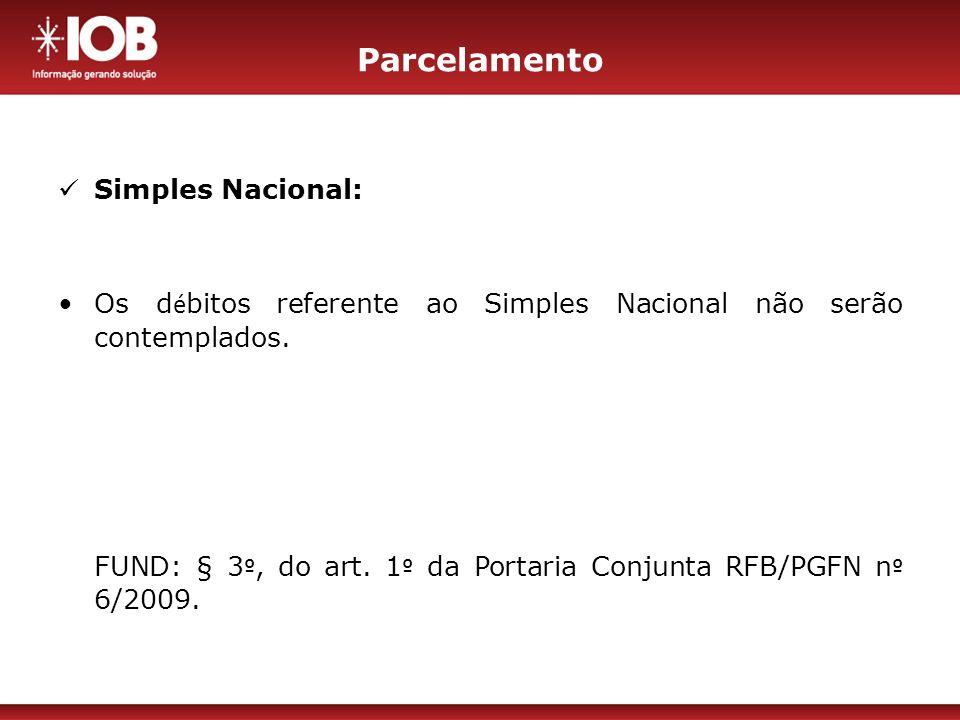Parcelamento PROGRAMAS REFIS - PAES - PAEX – Ordinário Os créditos originais serão restabelecidos à data da solicitação do novo parcelamento.