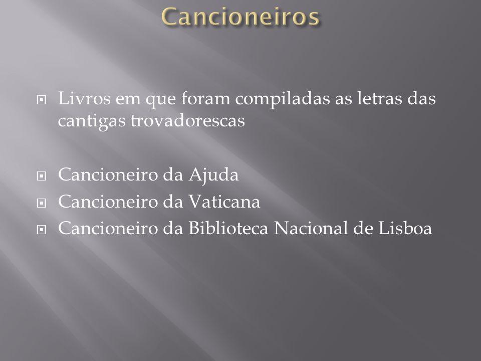 Livros em que foram compiladas as letras das cantigas trovadorescas Cancioneiro da Ajuda Cancioneiro da Vaticana Cancioneiro da Biblioteca Nacional de