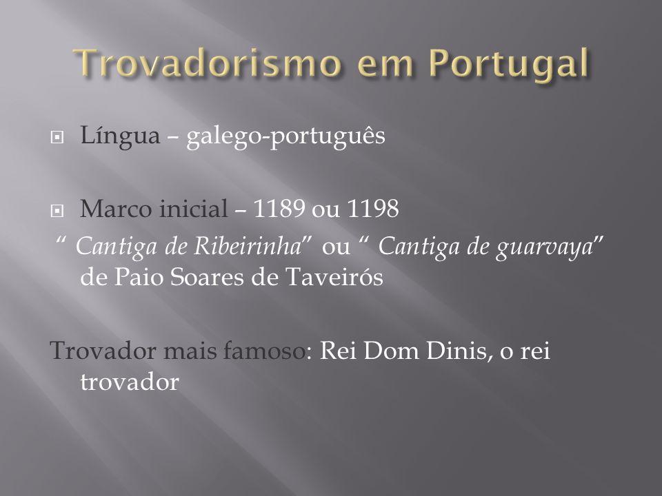 Língua – galego-português Marco inicial – 1189 ou 1198 Cantiga de Ribeirinha ou Cantiga de guarvaya de Paio Soares de Taveirós Trovador mais famoso: R