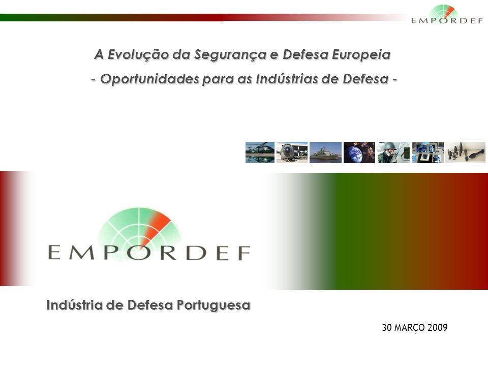1 Indústria de Defesa Portuguesa 30 MARÇO 2009 A Evolução da Segurança e Defesa Europeia - Oportunidades para as Indústrias de Defesa -