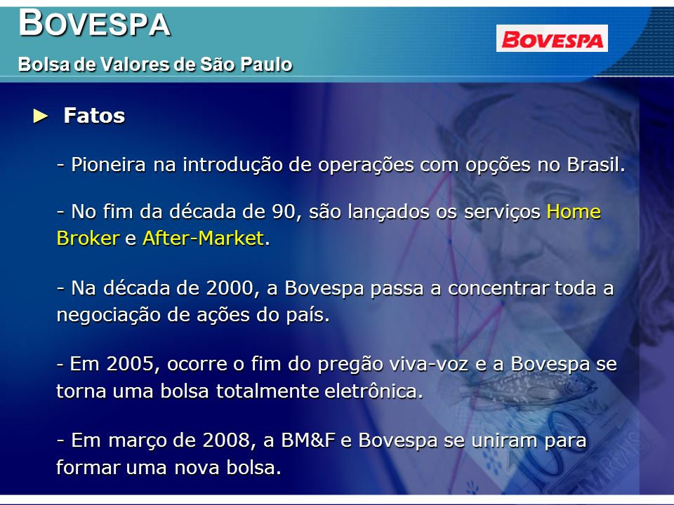 B OVESPA Bolsa de Valores de São Paulo B OVESPA Bolsa de Valores de São Paulo Mercado de Bolsa X Mercado de Balcão Organizado Mercado de Bolsa X Mercado de Balcão Organizado Mercado de Bolsa - os negócios e os participantes diretos são supervisionados pela Bolsa.