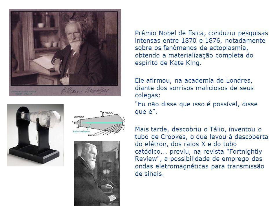 Prêmio Nobel de física, conduziu pesquisas intensas entre 1870 e 1876, notadamente sobre os fenômenos de ectoplasmia, obtendo a materialização complet