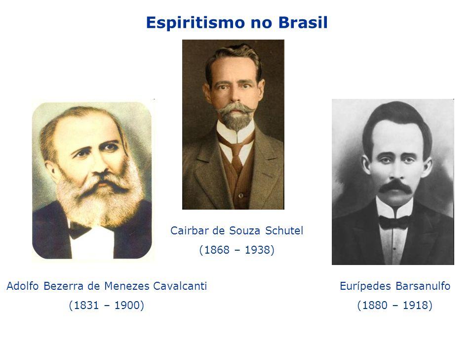 Espiritismo no Brasil Eurípedes Barsanulfo (1880 – 1918) Cairbar de Souza Schutel (1868 – 1938) Adolfo Bezerra de Menezes Cavalcanti (1831 – 1900)