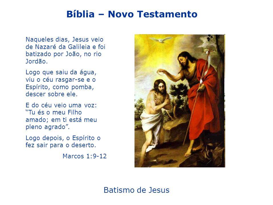 Bíblia – Novo Testamento Batismo de Jesus Naqueles dias, Jesus veio de Nazaré da Galileia e foi batizado por João, no rio Jordão. Logo que saiu da águ
