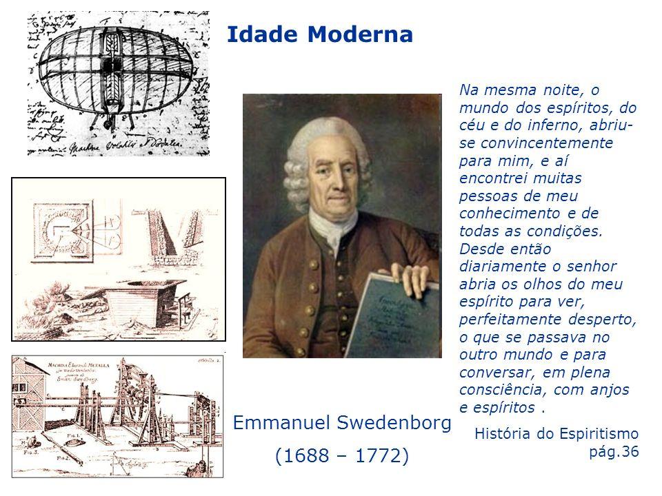 Idade Moderna Emmanuel Swedenborg (1688 – 1772) Na mesma noite, o mundo dos espíritos, do céu e do inferno, abriu- se convincentemente para mim, e aí encontrei muitas pessoas de meu conhecimento e de todas as condições.