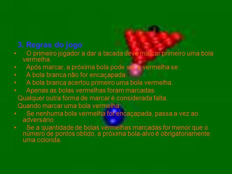 3. Regras do jogo O primeiro jogador a dar a tacada deve marcar primeiro uma bola vermelha.
