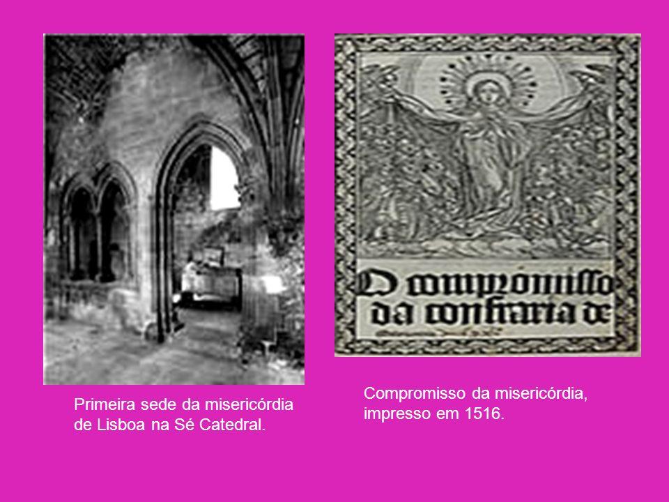 Por quem foram criadas .Criadas pela Rainha D. Leonor de Lencastre, viúva do rei D.