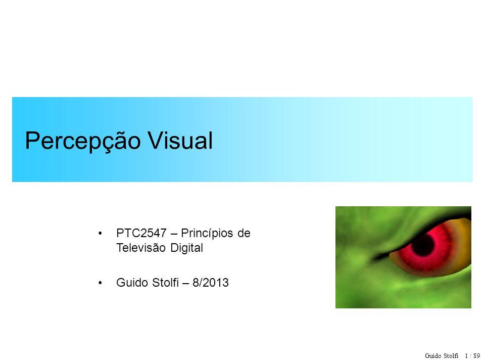 Guido Stolfi 1 / 89 Percepção Visual PTC2547 – Princípios de Televisão Digital Guido Stolfi – 8/2013