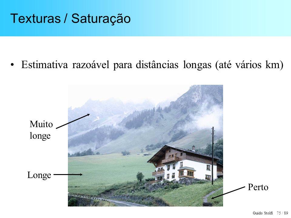 Guido Stolfi 75 / 89 Texturas / Saturação Estimativa razoável para distâncias longas (até vários km) Perto Longe Muito longe