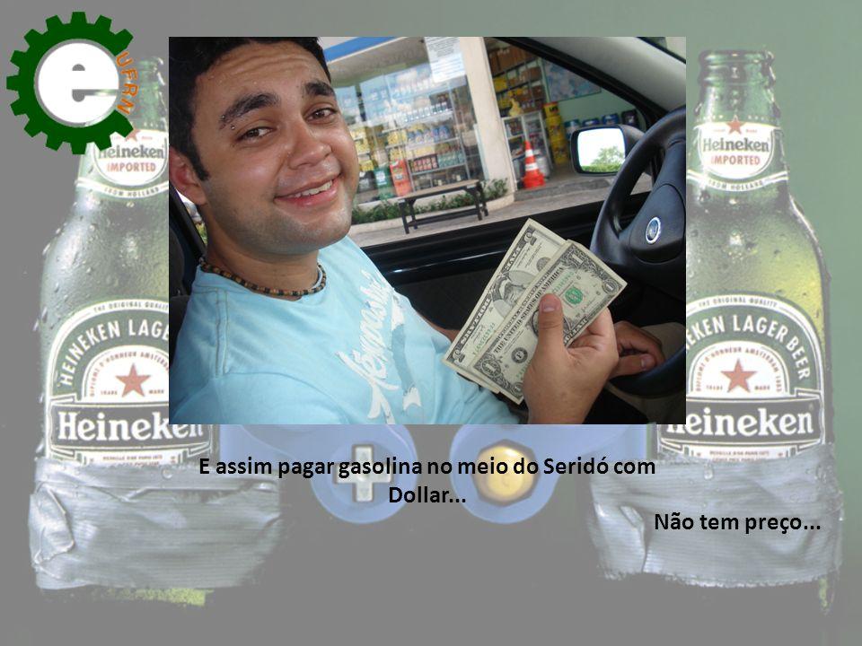 E assim pagar gasolina no meio do Seridó com Dollar... Não tem preço...