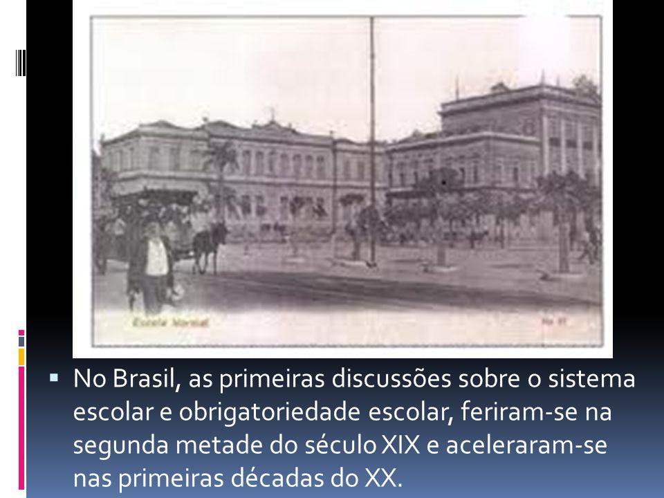No Brasil, as primeiras discussões sobre o sistema escolar e obrigatoriedade escolar, feriram-se na segunda metade do século XIX e aceleraram-se nas p