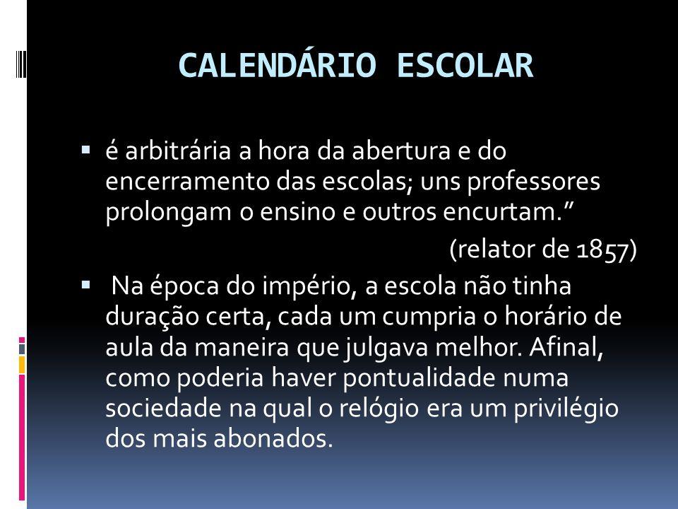 CALENDÁRIO ESCOLAR é arbitrária a hora da abertura e do encerramento das escolas; uns professores prolongam o ensino e outros encurtam. (relator de 18