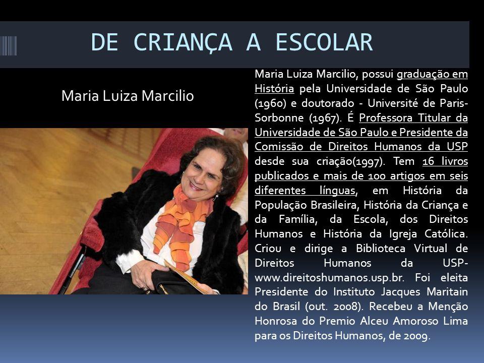 DE CRIANÇA A ESCOLAR Maria Luiza Marcilio Maria Luiza Marcilio, possui graduação em História pela Universidade de São Paulo (1960) e doutorado - Unive