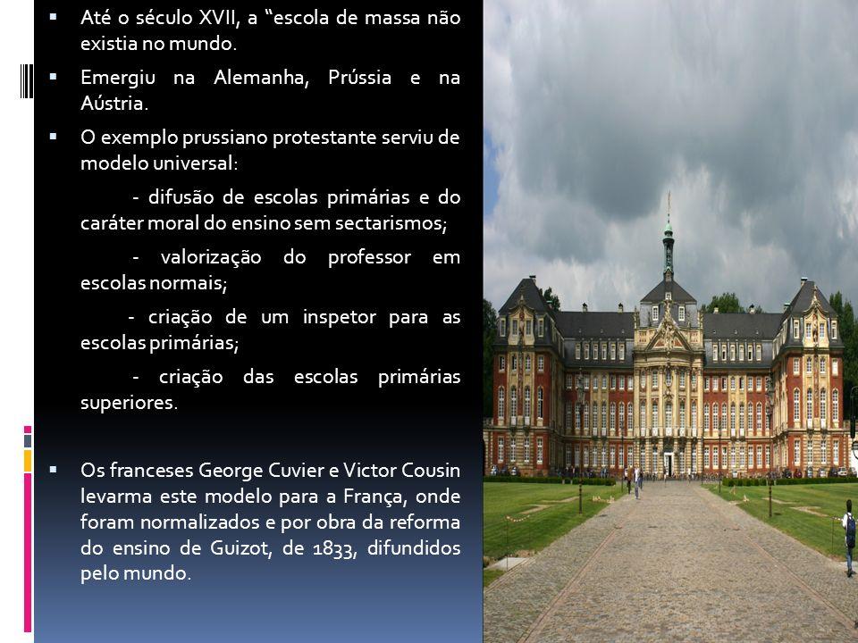 Até o século XVII, a escola de massa não existia no mundo. Emergiu na Alemanha, Prússia e na Aústria. O exemplo prussiano protestante serviu de modelo
