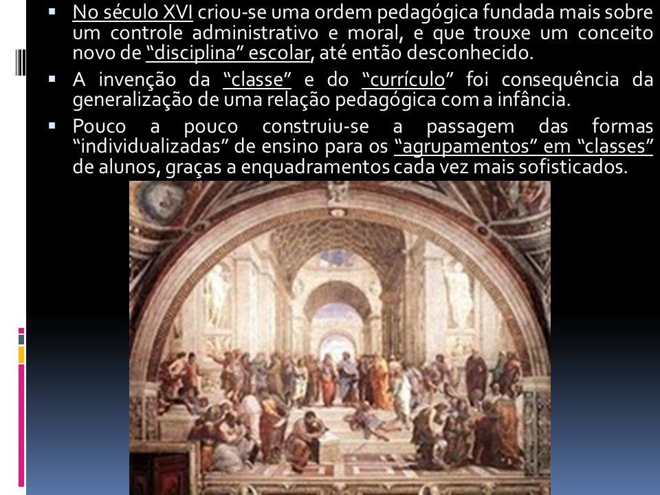 No século XVI criou-se uma ordem pedagógica fundada mais sobre um controle administrativo e moral, e que trouxe um conceito novo de disciplina escolar