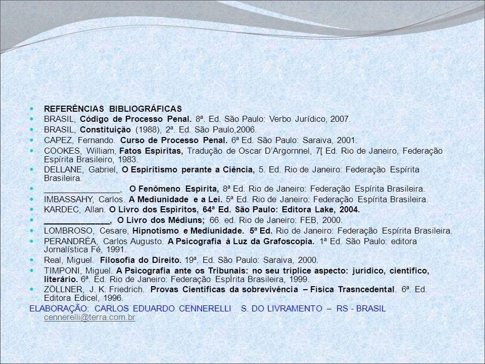 REFERÊNCIAS BIBLIOGRÁFICAS BRASIL, Código de Processo Penal. 8ª. Ed. São Paulo: Verbo Jurídico, 2007. BRASIL, Constituição (1988), 2ª. Ed. São Paulo,2