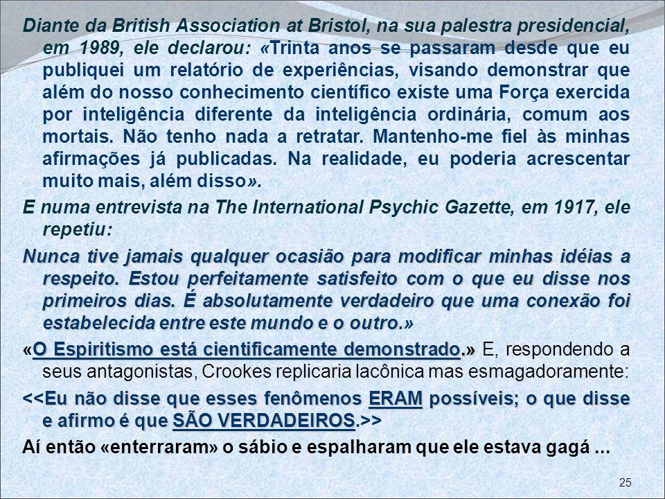 Diante da British Association at Bristol, na sua palestra presidencial, em 1989, ele declarou: «Trinta anos se passaram desde que eu publiquei um rela