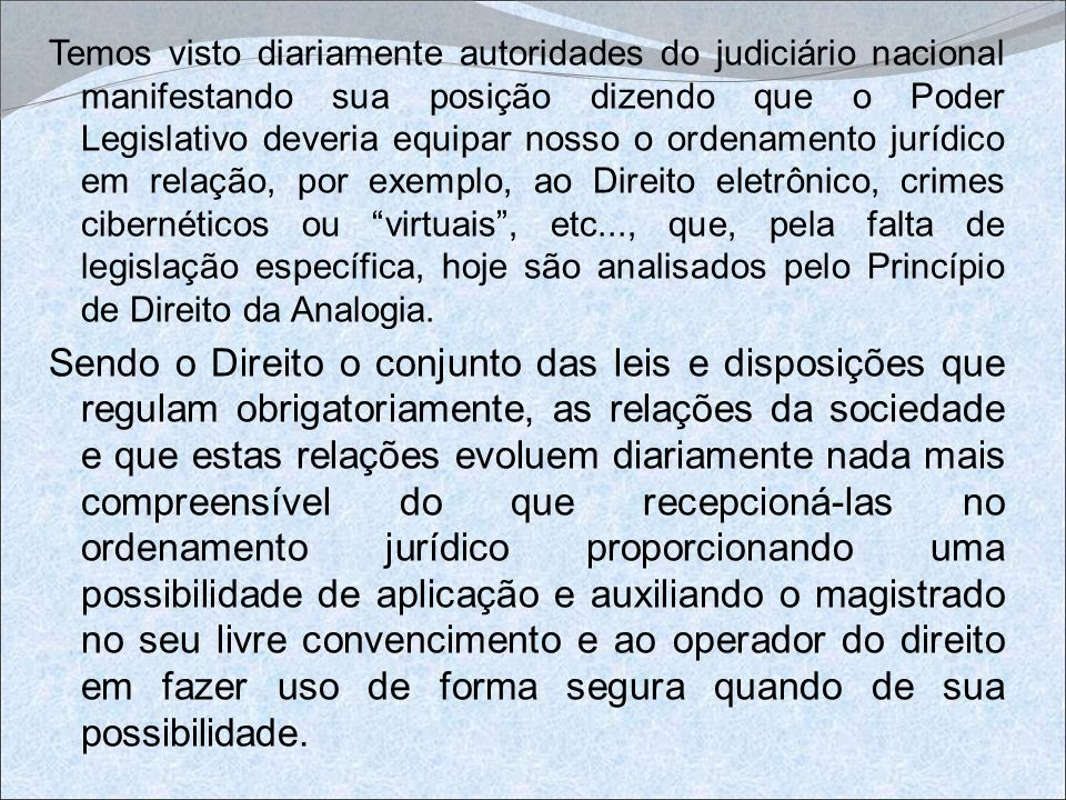 Temos visto diariamente autoridades do judiciário nacional manifestando sua posição dizendo que o Poder Legislativo deveria equipar nosso o ordenament