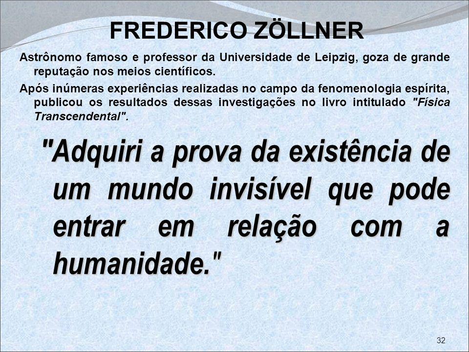 FREDERICO ZÖLLNER Astrônomo famoso e professor da Universidade de Leipzig, goza de grande reputação nos meios científicos. Após inúmeras experiências