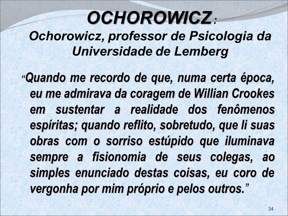 OCHOROWICZ OCHOROWICZ : Ochorowicz, professor de Psicologia da Universidade de Lemberg Quando me recordo de que, numa certa época, eu me admirava da c