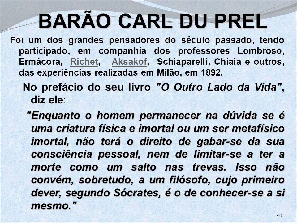 BARÃO CARL DU PREL BARÃO CARL DU PREL Foi um dos grandes pensadores do século passado, tendo participado, em companhia dos professores Lombroso, Ermác