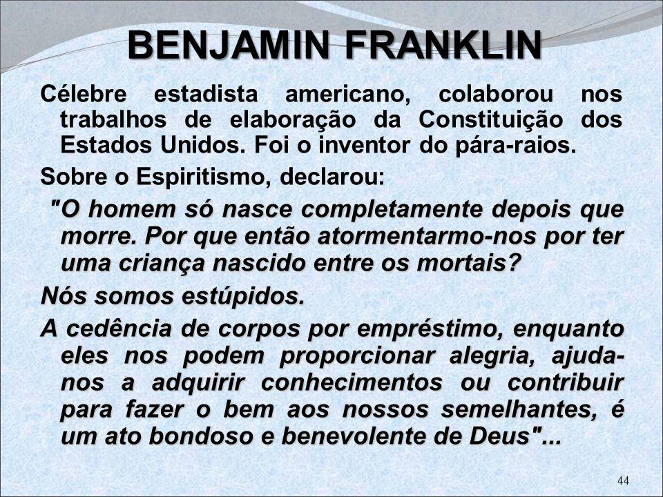 BENJAMIN FRANKLIN Célebre estadista americano, colaborou nos trabalhos de elaboração da Constituição dos Estados Unidos. Foi o inventor do pára-raios.