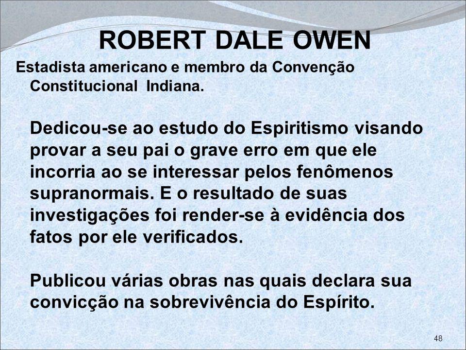 ROBERT DALE OWEN Estadista americano e membro da Convenção Constitucional Indiana. Dedicou-se ao estudo do Espiritismo visando provar a seu pai o grav