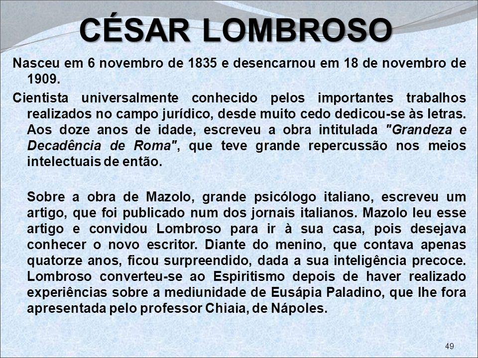 CÉSAR LOMBROSO Nasceu em 6 novembro de 1835 e desencarnou em 18 de novembro de 1909. Cientista universalmente conhecido pelos importantes trabalhos re