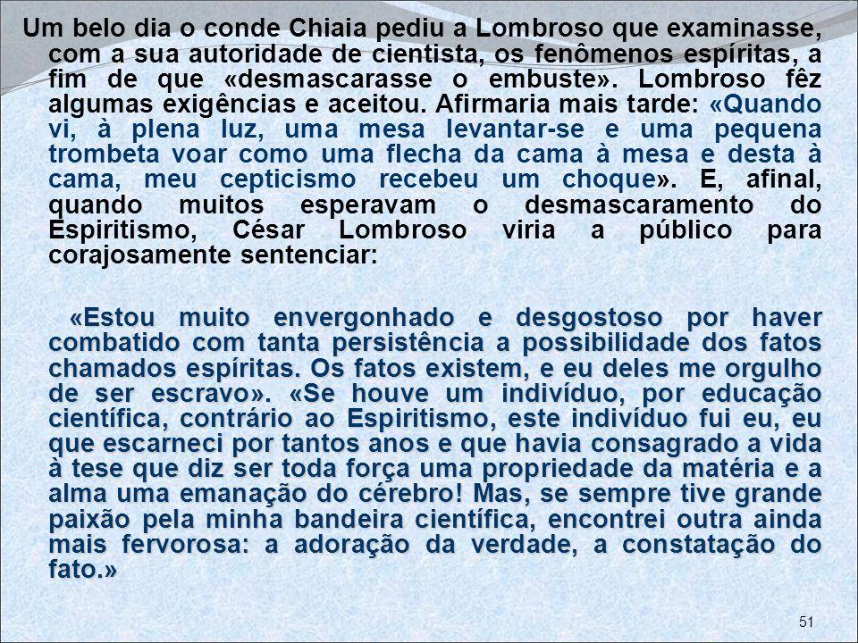 Um belo dia o conde Chiaia pediu a Lombroso que examinasse, com a sua autoridade de cientista, os fenômenos espíritas, a fim de que «desmascarasse o