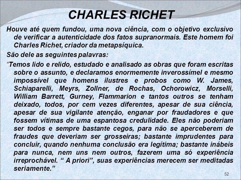 CHARLES RICHET Houve até quem fundou, uma nova ciência, com o objetivo exclusivo de verificar a autenticidade dos fatos supranormais. Este homem foi C