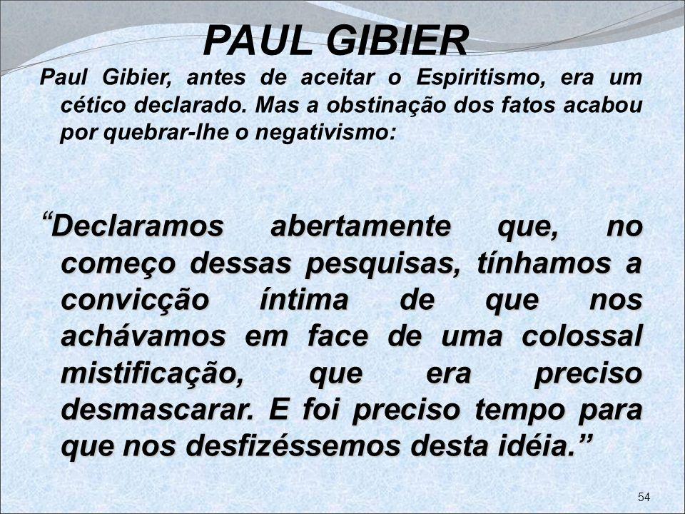 PAUL GIBIER Paul Gibier, antes de aceitar o Espiritismo, era um cético declarado. Mas a obstinação dos fatos acabou por quebrar-lhe o negativismo: Dec
