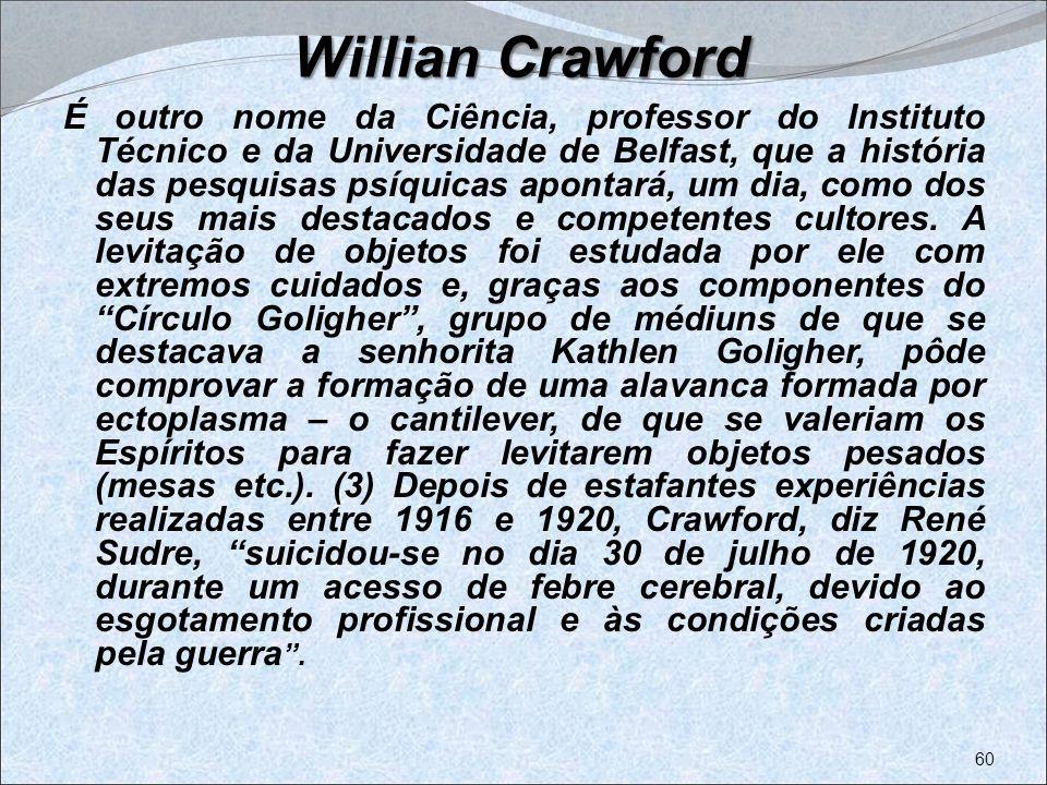 Willian Crawford É outro nome da Ciência, professor do Instituto Técnico e da Universidade de Belfast, que a história das pesquisas psíquicas apontará
