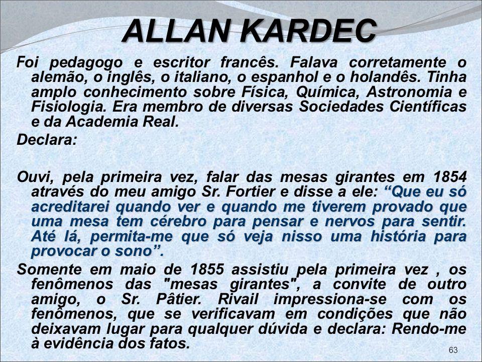 ALLAN KARDEC ALLAN KARDEC F oi pedagogo e escritor francês. Falava corretamente o alemão, o inglês, o italiano, o espanhol e o holandês. Tinha amplo c