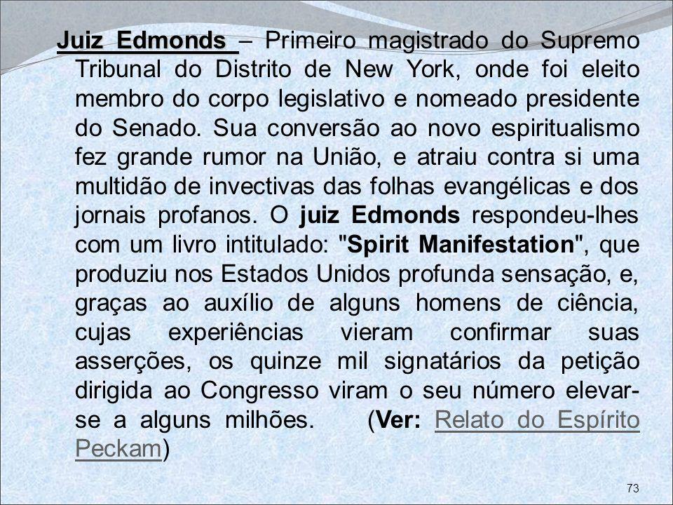 Juiz Edmonds Juiz Edmonds – Primeiro magistrado do Supremo Tribunal do Distrito de New York, onde foi eleito membro do corpo legislativo e nomeado pre