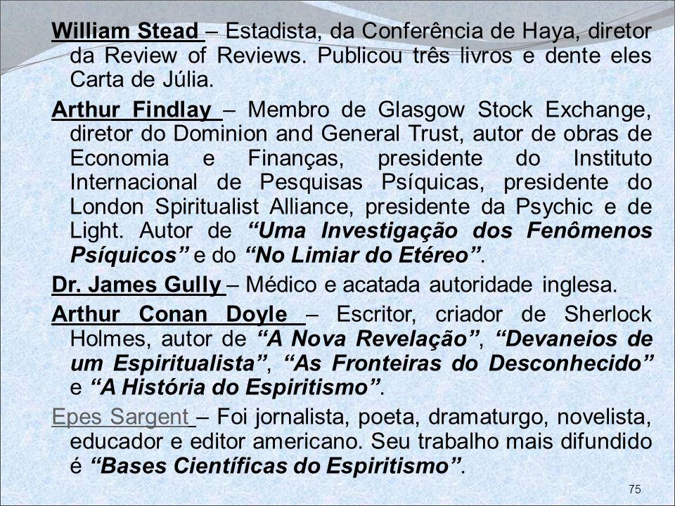 William Stead – Estadista, da Conferência de Haya, diretor da Review of Reviews. Publicou três livros e dente eles Carta de Júlia. Arthur Findlay – Me