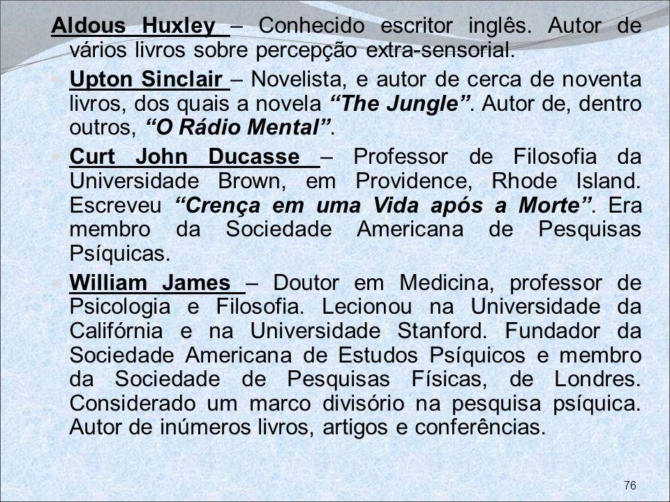 Aldous Huxley – Conhecido escritor inglês. Autor de vários livros sobre percepção extra-sensorial. Upton Sinclair – Novelista, e autor de cerca de nov