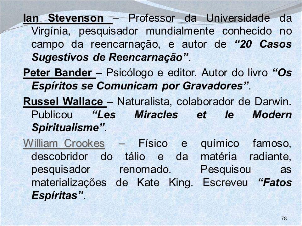 Ian Stevenson Ian Stevenson – Professor da Universidade da Virgínia, pesquisador mundialmente conhecido no campo da reencarnação, e autor de 20 Casos