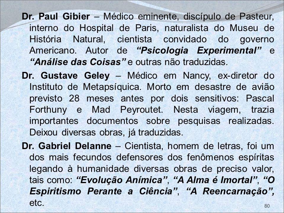 Dr. Paul Gibier – Médico eminente, discípulo de Pasteur, interno do Hospital de Paris, naturalista do Museu de História Natural, cientista convidado d