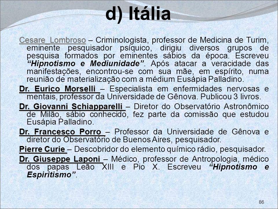 d) Itália Cesare_LombrosoCesare_Lombroso Cesare_Lombroso – Criminologista, professor de Medicina de Turim, eminente pesquisador psíquico, dirigiu dive