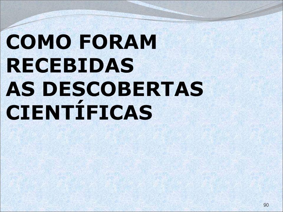 COMO FORAM RECEBIDAS AS DESCOBERTAS CIENTÍFICAS 90